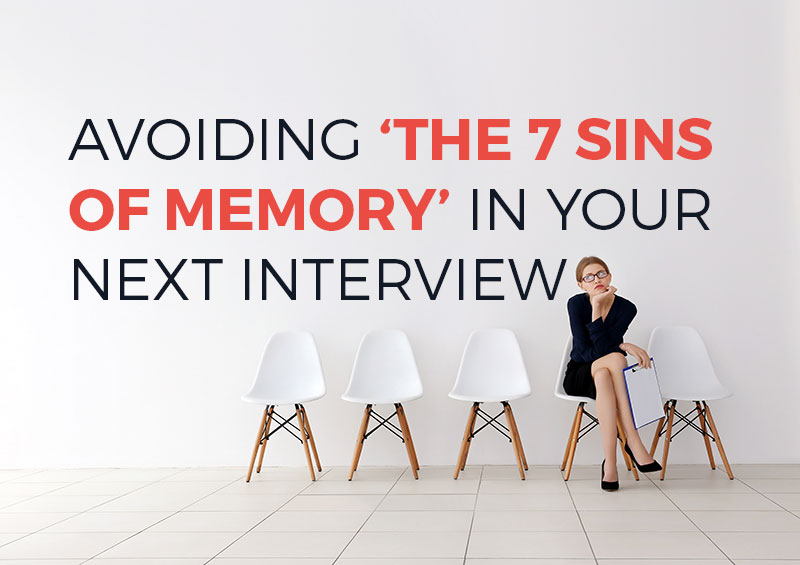 avoiding the 7 sins of memory in your next interview